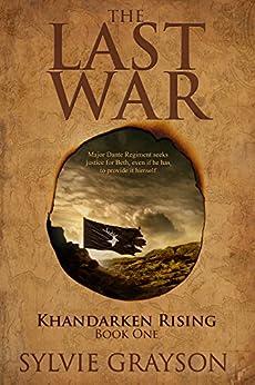 The Last War: Book One, Khandarken Rising: Major Dante Regiment seeks justice for Beth, even if he has to provide it himself by [Sylvie Grayson]