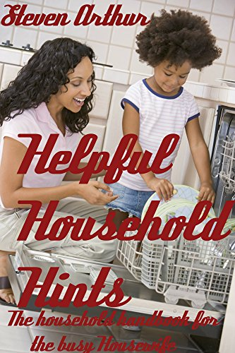 Helpful Household Hints: The Household Handbook for the Busy House Wife