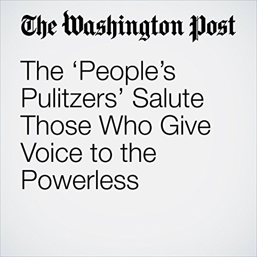 The 'People's Pulitzers' Salute Those Who Give Voice to the Powerless copertina