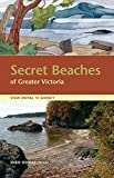 Secret Beaches of Greater Victoria: View Royal to Sidney (English Edition)
