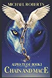 Chain and Mace: Alpha Team: A Gripping and Exciting Paranormal Military Novel!