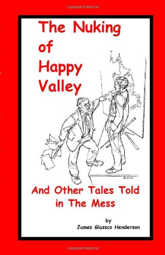 The Nuking of Happy Valley and Other Tales Told in the Mess