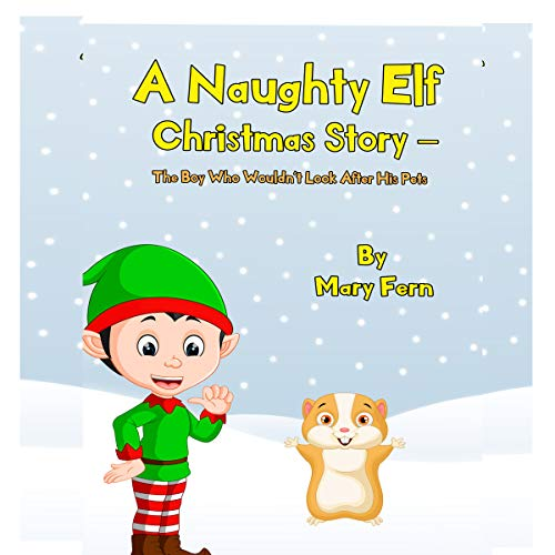 A Naughty Elf Christmas Story - The Boy Who Wouldn't Look After His Pets     Christmas Bedtime Story (Naughty Elf Helps Santa, Book 8)              By:                                                                                                                                 Mary Fern                               Narrated by:                                                                                                                                 Clinton Herigstad                      Length: 23 mins     Not rated yet     Overall 0.0