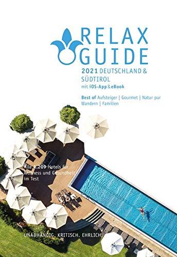RELAX Guide 2021 Deutschland & Südtirol, kritisch getestet: alle Wellness- und Gesundheitshotels.: Best of: Gourmet, Naturlage, Zimmer mit Sauna, SPA-Größe. GRATIS: eBook
