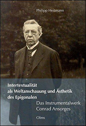 Intertextualität als Weltanschauung und Ästhetik des Epigonalen - Das Instrumentalwerk Conrad Ansorges (Diskordanzen - Studien zur neueren Musikgeschichte)
