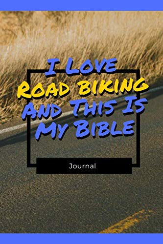 I Love Road biking And This Is My Bible: Funny Gift For Road biking Lovers - Lined Notebook: Thick Journal With Quote (120 Pages - Size 6 x 9 Inches) (Notebooks)