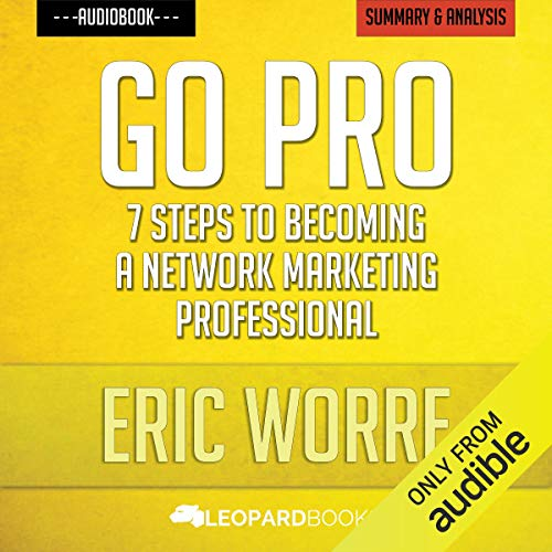 Go Pro: 7 Steps to Becoming a Network Marketing Professional: by Eric Worre | Unofficial & Independent Summary & Analysis audiobook cover art