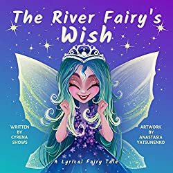 The River Fairy's Wish: A Lyrical Fairy Tale by Cyrena Shows book cover