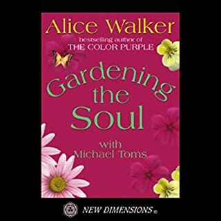 Gardening the Soul                   By:                                                                                                                                 Alice Walker,                                                                                        Michael Toms                               Narrated by:                                                                                                                                 Alice Walker,                                                                                        Michael Toms                      Length: 1 hr and 37 mins     4 ratings     Overall 4.5