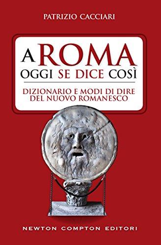 A Roma oggi se dice così. Dizionario e modi di dire del nuovo romanesco (eNewton Manuali e Guide)