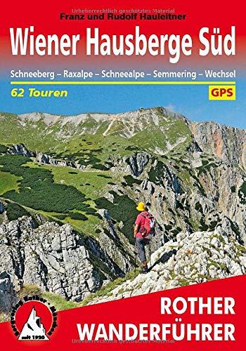 Wiener Hausberge Süd: Schneeberg - Raxalpe - Schneealpe - Semmering - Wechsel. 62 Touren. Mit GPS-Daten (Rother Wanderführer)