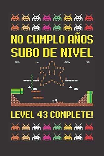 NO CUMPLO AÑOS SUBO DE NIVEL LEVEL 43 COMPLETE!: CUADERNO DE CUMPLEAÑOS. CUADERNO DE NOTAS O APUNTES, DIARIO O AGENDA. REGALO ORIGINAL Y CREATIVO.