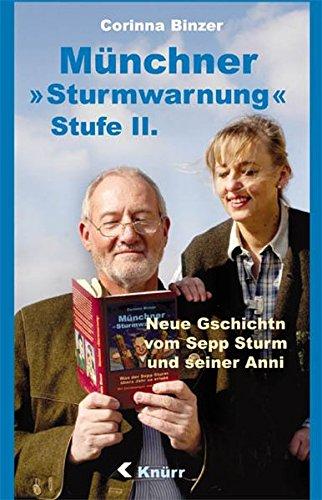 Münchner Sturmwarnung Stufe II: Neue G`schichtn vom Sepp Sturm und seiner Anni