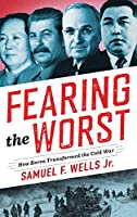 Fearing the Worst: How Korea Transformed the Cold War (Woodrow Wilson Center)