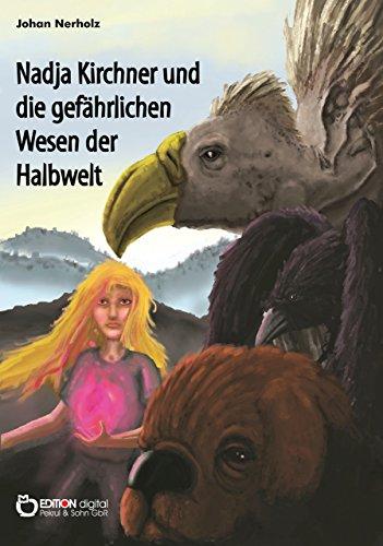 Nadja Kirchner und die gefährlichen Wesen der Halbwelt: Teil 2 der Nadja-Kirchner-Fantasy-Reihe