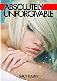 book cover art for Absolutely Unforgivable by Tracy Tegan