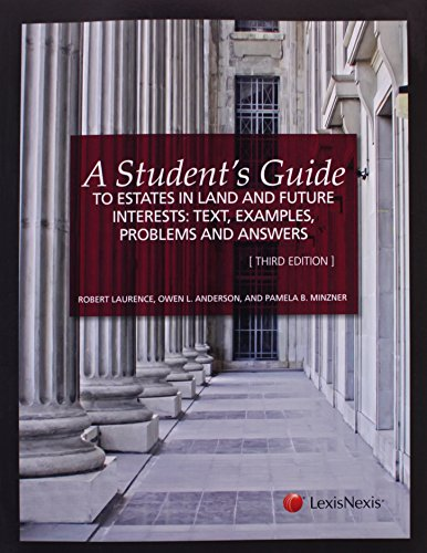 Compare Textbook Prices for A Student's Guide to Estates in Land and Future Interests: Text, Examples, Problems, and Answers Student Guide Third Edition ISBN 9781422498743 by Robert Laurenceer,Esq. Pamela B. Minzner