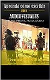 Aprenda cómo escribir para Audiovisuales: Técnicas de Guion: Radio / Cine/ Televisión/  Curso Completo