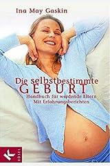 Die selbstbestimmte Geburt: Handbuch für werdende Eltern. Mit Erfahrungsberichten (German Edition) Format Kindle