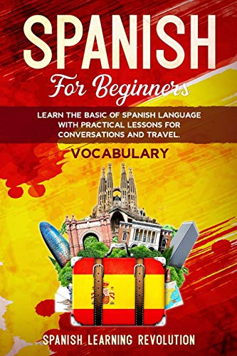 Spanish for Beginners: Learn the Basic of Spanish Grammar Language with Practical Lessons for Conversations and Travel. VOCABULARY