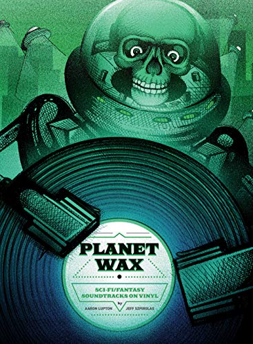 Compare Textbook Prices for Planet Wax: Sci-Fi/Fantasy Soundtracks on Vinyl  ISBN 9781948221146 by Lupton, Aaron,Szpirglas, Jeff,Beck, Christophe