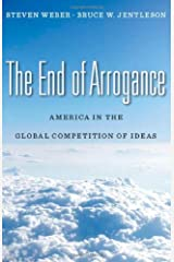 The End of Arrogance: America in the Global Competition of Ideas Kindle Edition