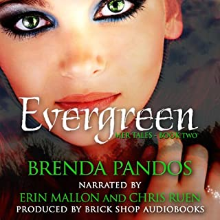 Evergreen     Mer Tales, Book 2              By:                                                                                                                                 Brenda Pandos                               Narrated by:                                                                                                                                 Erin Mallon,                                                                                        Chris Ruen                      Length: 8 hrs and 35 mins     1 rating     Overall 5.0