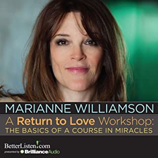 A Return to Love Workshop     The Basics of A Course in Miracles              By:                                                                                                                                 Marianne Williamson                               Narrated by:                                                                                                                                 Marianne Williamson                      Length: 10 hrs and 6 mins     61 ratings     Overall 4.7