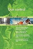 Gun control All-Inclusive Self-Assessment - More than 700 Success Criteria, Instant Visual Insights, Comprehensive Spreadsheet Dashboard, Auto-Prioritized for Quick Results