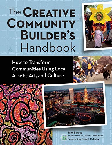 The Creative Community Builder's Handbook: How to Transform Communities Using Local Assets, Arts, and Culture
