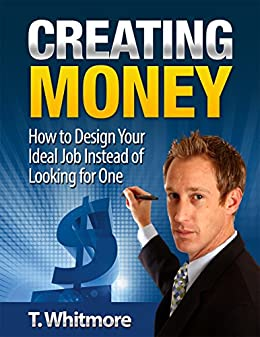 Online Startups: Creating Money (How to Design Your Ideal Job Instead of Looking for One. A Startup Entrepreneur's Guide to Being Your Own Boss)