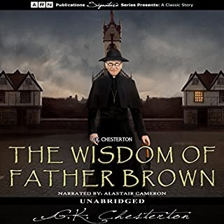 The Wisdom of Father Brown                   By:                                                                                                                                 G.K. Chesterton                               Narrated by:                                                                                                                                 Alastair Camerson                      Length: 7 hrs and 15 mins     2 ratings     Overall 3.5