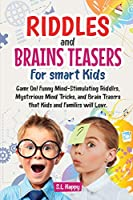 Riddles and Brain Teasers for Smart Kids: Game On! Funny Mind-Stimulating Riddles, Mysterious Mind Tricks, and Brain Teasers That Kids and Family Will Love.