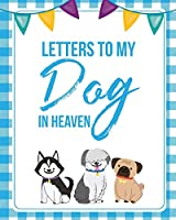 Letters To My Dog In Heaven: Pet Loss Grief - Heartfelt Loss - Bereavement Gift - Best Friend - Poochie