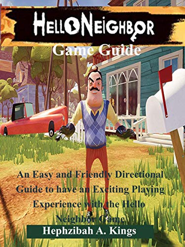 Hello Neighbor Game Guide: An Easy and Friendly Directional Guide to have an Exciting Playing Experience with the Hello Neighbor Game (English Edition)