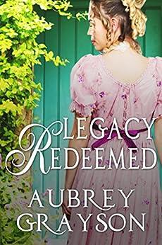 Legacy Redeemed (Redeemed, Restored, Reclaimed Book 1) by [Aubrey Grayson]