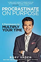Procrastinate on Purpose: 5 Permissions to Multiply Your Time by Rory Vaden (2015-12-01)