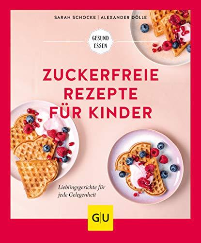 Zuckerfreie Rezepte für Kinder: Lieblingsgerichte für jede Gelegenheit (GU Gesund Essen)