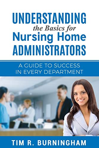 Compare Textbook Prices for Understanding the Basics for Nursing Home Administrators: A Guide to Success in Every Department  ISBN 9781073332748 by Burningham, Tim R.