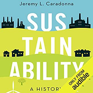 Sustainability     A History              By:                                                                                                                                 Jeremy L. Caradonna                               Narrated by:                                                                                                                                 Edoardo Ballerini                      Length: 8 hrs and 45 mins     22 ratings     Overall 4.2