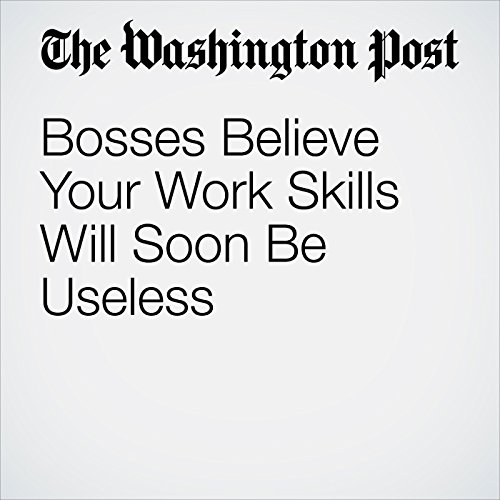 Bosses Believe Your Work Skills Will Soon Be Useless copertina