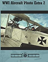 WWI Aircraft Photo Extra 2: A Centennial Perspective on Great War Airplanes (Great War Aviation Centennial Series)