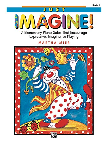Just Imagine!, Book 1: For Elementary Piano (English Edition)