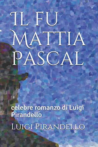 Il fu Mattia Pascal: celebre romanzo di Luigi Pirandello