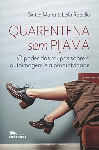 Quarentena sem pijama:: O poder das roupas sobre a autoimagem e a produtividade (Portuguese Edition)