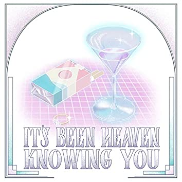 It's Been Heaven Knowing You