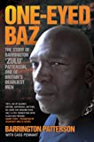 One-Eyed Baz - The Story of Barrington 'Zulu' Patterson, One of Britain's Deadliest Men (English Edition)