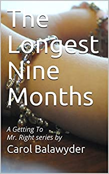 The Longest Nine Months: A Getting To Mr. Right series by by [Carol Balawyder]
