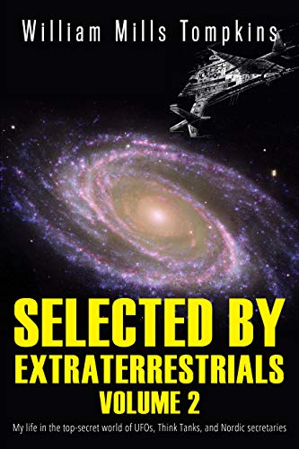 Selected by Extraterrestrials Volume 2: My life in the top secret world of UFOs, Think Tanks and Nordic secretaries (English Edition)