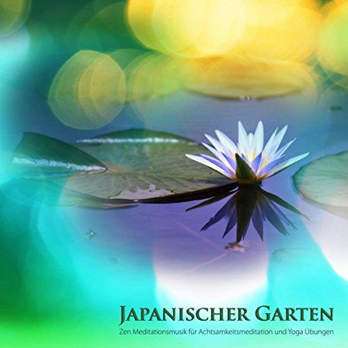 Japanischer Garten - Zen Meditationsmusik für Achtsamkeitsmeditation und Yoga Übungen (Orientalische Zen Musik)